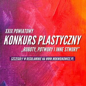 """Plakat na XXIX Powiatowy Konkurs Plastyczny """"Roboty, Potwory i Inne Stwory"""" MOK Wojkowice"""